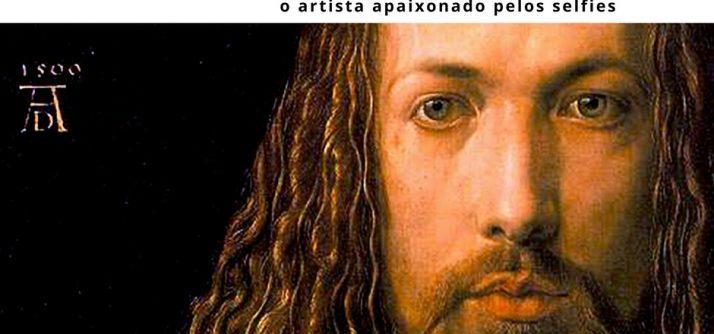Albert Dürer – a paixão pelo autorretrato